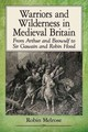 Warriors And Wilderness In Medieval Britain - Melrose, Robin - ISBN: 9781476668260