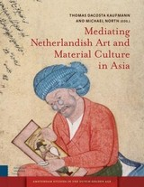 Mediating Netherlandish art and material culture in Asia - ISBN: 9789048519866