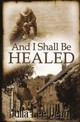 And I Shall Be Healed - Dean, Julia Lee - ISBN: 9783737591003