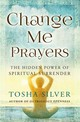Change Me Prayers - Silver, Tosha - ISBN: 9781501111754