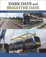 Dark Days And Brighter Days For Northern Ireland Railways - Mcmillan, Edwin - ISBN: 9781780730943