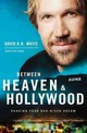 Between Heaven And   Hollywood - White, David A. R. - ISBN: 9780310345947