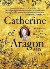 Catherine Of Aragon - Licence, Amy - ISBN: 9781445656700