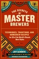 The Secrets Of Master Brewers - Alworth, Jeff - ISBN: 9781612126548