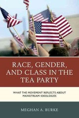 Race, Gender, And Class In The Tea Party - Burke, Meghan A. - ISBN: 9781498509138