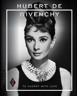 Hubert de Givenchy: To Audrey with Love - Madelief Hohé - ISBN: 9789462620971