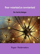 Over waarheid en onwaarheid - Rogeer  Hoedemaekers - ISBN: 9789402146639