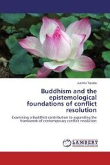 Buddhism and the epistemological foundations of conflict resolution - Tanabe, Juichiro - ISBN: 9783659938924