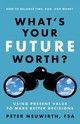 What's Your Future Worth? Using Present Value To Make Better Decisions - Neuwirth, Peter - ISBN: 9781626563018