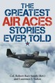 Greatest Air Aces Stories Ever Told - Smith, Robert Barr; Yadon, Laurence J. - ISBN: 9781493026623