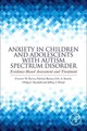 Anxiety In Children And Adolescents With Autism Spectrum Disorder : Evidence-based Assessment And Treatment - Storch; Kendall; Kerns - ISBN: 9780128051221