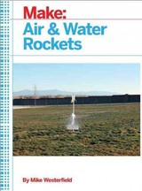Make: Air And Water Rockets - Westerfield, Mike - ISBN: 9781680451351