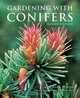 Gardening With Conifers - Bloom, Adrian - ISBN: 9781770859081