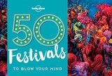 50 Festivals To Blow Your Mind - Lonely Planet; Ryan, Kalya - ISBN: 9781786574046