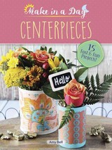 Make In A Day: Centerpieces - Bell, Amy - ISBN: 9780486813691