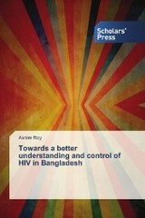 Towards a better understanding and control of HIV in Bangladesh - Roy, Ashim - ISBN: 9783659843587