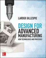 Design For Advanced Manufacturing: Technologies And Processes - Gillespie, Laroux - ISBN: 9781259587450
