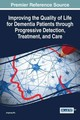 Improving The Quality Of Life For Dementia Patients Through Progressive Detection, Treatment, And Care - Wu, Jinglong (EDT) - ISBN: 9781522509257