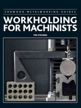 Workholding For Machinists - Stevens, Tim - ISBN: 9781785002380