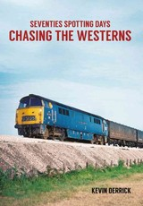 Seventies Spotting Days Chasing The Westerns - Derrick, Kevin - ISBN: 9781445660974