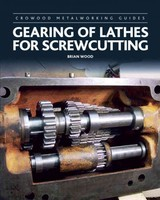 Gearing Of Lathes For Screwcutting - Wood, Brian - ISBN: 9781785002502