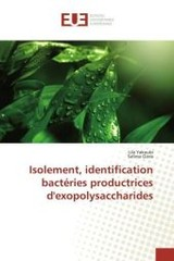 Isolement, identification bactéries productrices d'exopolysaccharides - Yakoubi, Lila; Gana, Salima - ISBN: 9783639855364