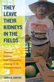 They Leave Their Kidneys In The Fields - Horton, Sarah - ISBN: 9780520283275