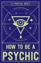 How To Be A Psychic - Hathaway, Michael R., Dch - ISBN: 9781507200612