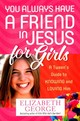 You Always Have A Friend In Jesus For Girls - George, Elizabeth - ISBN: 9780736955232