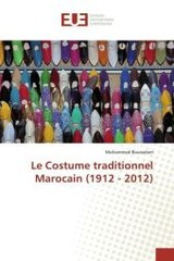 Le Costume traditionnel Marocain (1912 - 2012) - Bousselam, Mohammed - ISBN: 9783841612915
