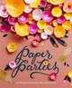 Paper Parties : Over 50 Paper Projects For The Perfect Party - Hung, Erin - ISBN: 9781911216254