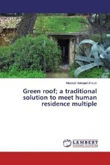 Green roof; a traditional solution to meet human residence multiple - Valinejad Shoubi, Masoud - ISBN: 9783659952388