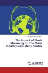 The Impact of Music Streaming on The Music Industry:Case study-Spotify - Ben-Ameh, Christine Acheini - ISBN: 9783659956027