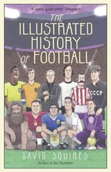 Illustrated History Of Football - Squires, David - ISBN: 9781780895581