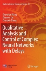 Qualitative Analysis And Control Of Complex Neural Networks With Delays - Wang, Zhanshan; Liu, Zhenwei; Zheng, Chengde - ISBN: 9783662516553