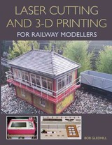 Laser Cutting And 3-d Printing For Railway Modellers - Gledhill, Bob - ISBN: 9781785002267