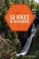 50 Hikes In Wisconsin - Morgan, Ellen; Morgan, John - ISBN: 9781682680902