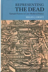Representing The Dead - Epitaph Fictions In Late-medieval France - Swift, Helen J. - ISBN: 9781843844365