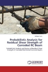Probabilistic Analysis for Residual Shear Strength of Corroded RC Beam - Imam, Ashhad - ISBN: 9783659952647