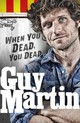 Guy Martin: When You Dead, You Dead - Martin, Guy - ISBN: 9780753556665