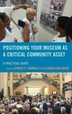 Positioning Your Museum As A Critical Community Asset - Connolly, Robert P. (EDT)/ Bollwerk, Elizabeth A. (EDT) - ISBN: 9781442275690