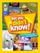Bet You Didn't Know! - National Geographic Kids - ISBN: 9781426328374