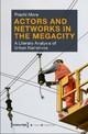 Actors And Networks In The Megacity - A Literary Analysis Of Urban Narratives - More, Prachi - ISBN: 9783837638349