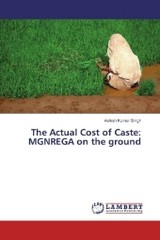 The Actual Cost of Caste: MGNREGA on the ground - Singh, Ashish Kumar - ISBN: 9783659936593