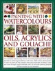 Painting With Watercolours, Oils, Acrylics And Gouache - Jelbert, Wendy/ Sidaway, Ian - ISBN: 9781844777914