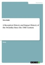 Reception History And Impact History Of The Swastika Since The 19th Century - Ande, Vera - ISBN: 9783668355149