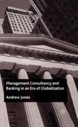 Management Consultancy And Banking In An Era Of Globalization - Jones, A. - ISBN: 9781349430376