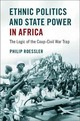 Ethnic Politics and State Power in Africa - Roessler, Philip - ISBN: 9781316628218