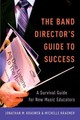 Band Director's Guide To Success - Kraemer, Michelle (assistant Director Of Bands, Pampa Isd, Pampa Tx); Kraem... - ISBN: 9780199992942