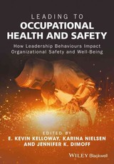 Leading To Occupational Health And Safety - Kelloway, E. Kevin (EDT)/ Nielsen, Karina (EDT)/ Dimoff, Jennifer K. (EDT) - ISBN: 9781118973745